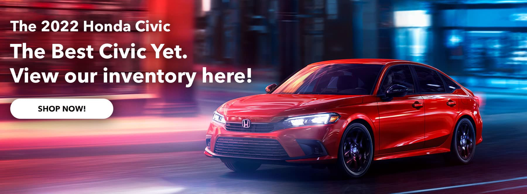 The 2022 Honda Civic. The Best Civic Yet. View our inventory here!