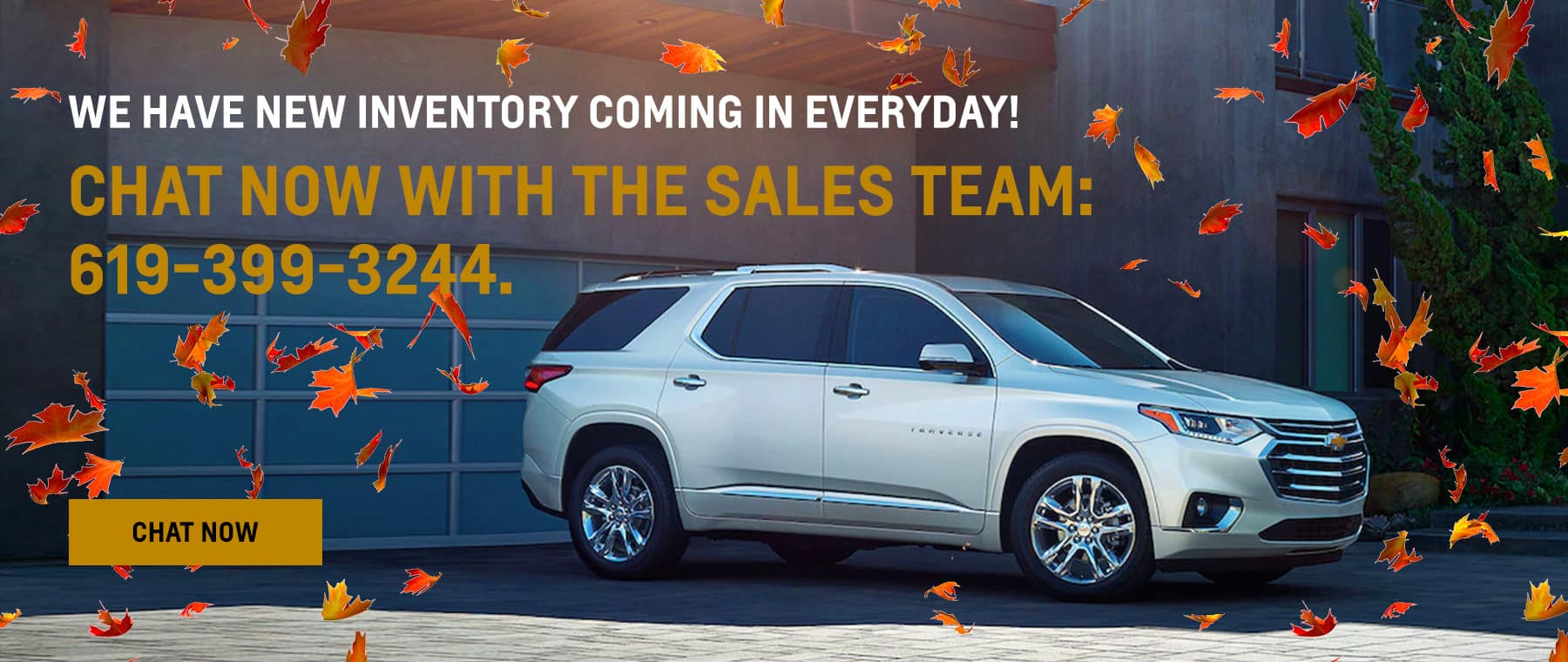 We have new inventory coming in everyday! Chat now with the sales team: 619-399-3244.