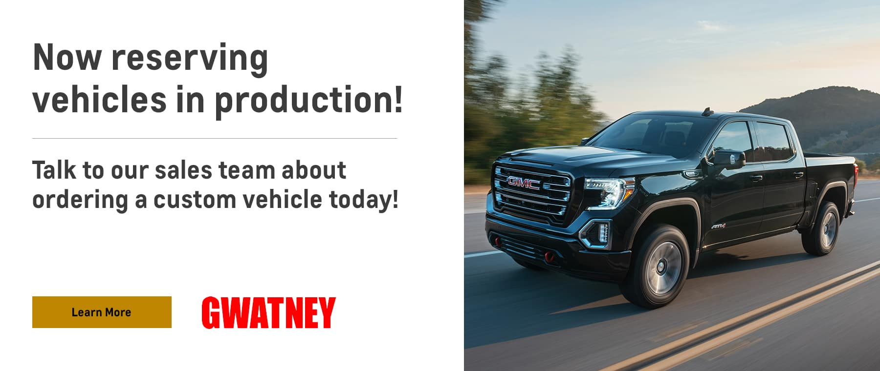 Now reserving vehicles in production!, Talk to our sales team about ordering a custom vehicle today!