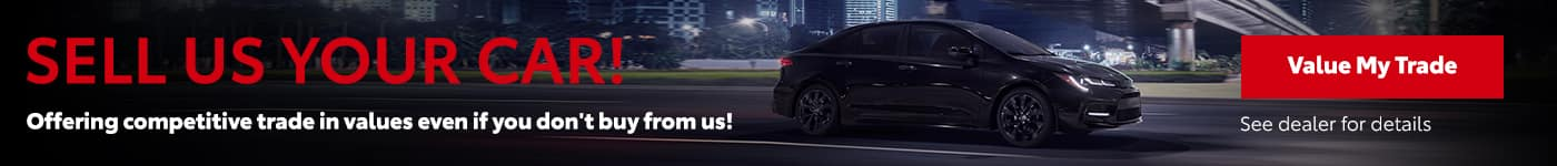 Sell Us Your Car! Offering competitive trade in values even if you don't buy from us!