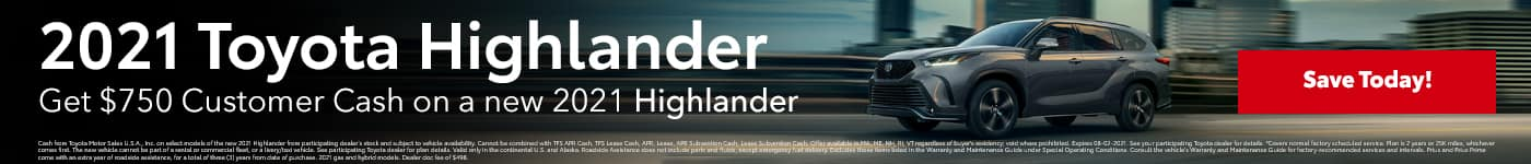 2021 Toyota Highlander. Get $750 Customer Cash on a new 2021 Highlander