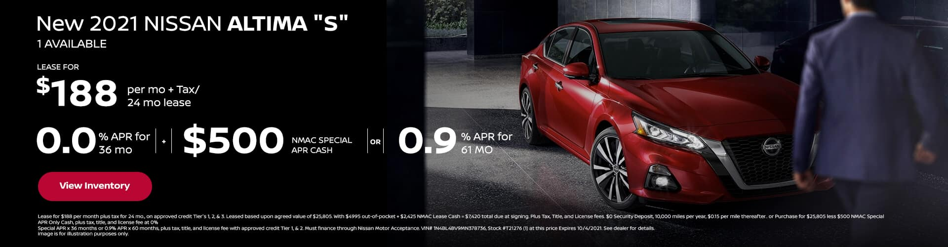 """0.0% APR x 36 mo + 500 NMAC SPECIAL APR CASH or 0.9% APR x 60 mo New 2021 Nissan ALTIMA """"S"""" (1) AVAILABLE $188 per mo. + Tax / 24 mo lease"""