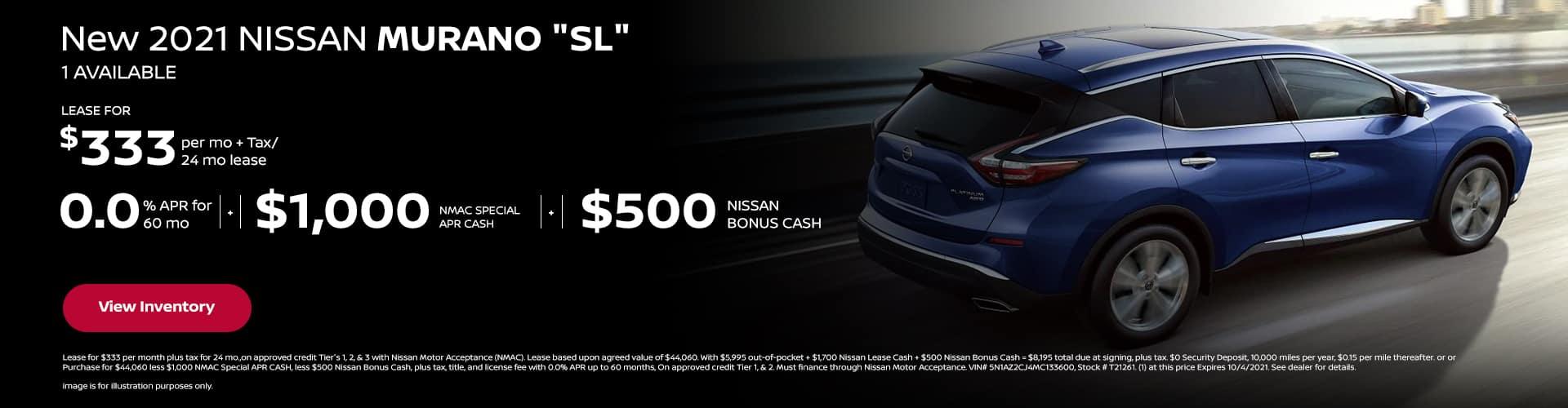 "0% APR x 60 mo + $1,000 Special APR Cash + $500 Nissan Bonus Cash New 2021 NISSAN MURANO ""SL"" (1) AVAILABLE $333 per mo. + Tax / 24 mo lease"
