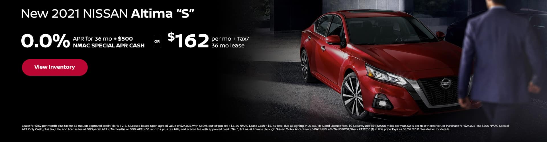 """0.0% APR x 36 mo + 500 NMAC SPECIAL APR CASH or 0.9% APR x 60 mo New 2021 Nissan ALTIMA """"S"""" (1) AVAILABLE $162 per mo. + Tax / 36 mo lease"""