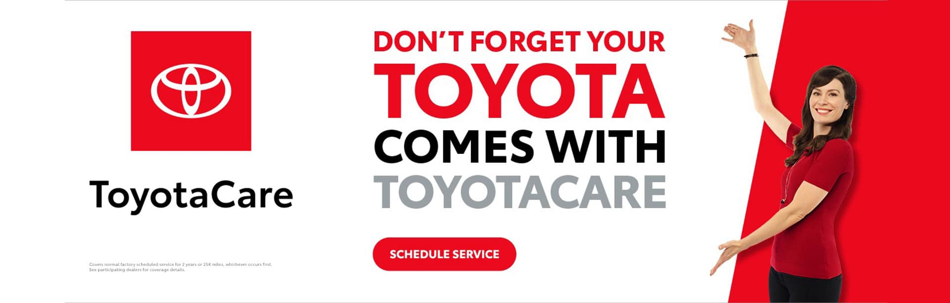 Don't forget your Toyota comes with ToyotaCare