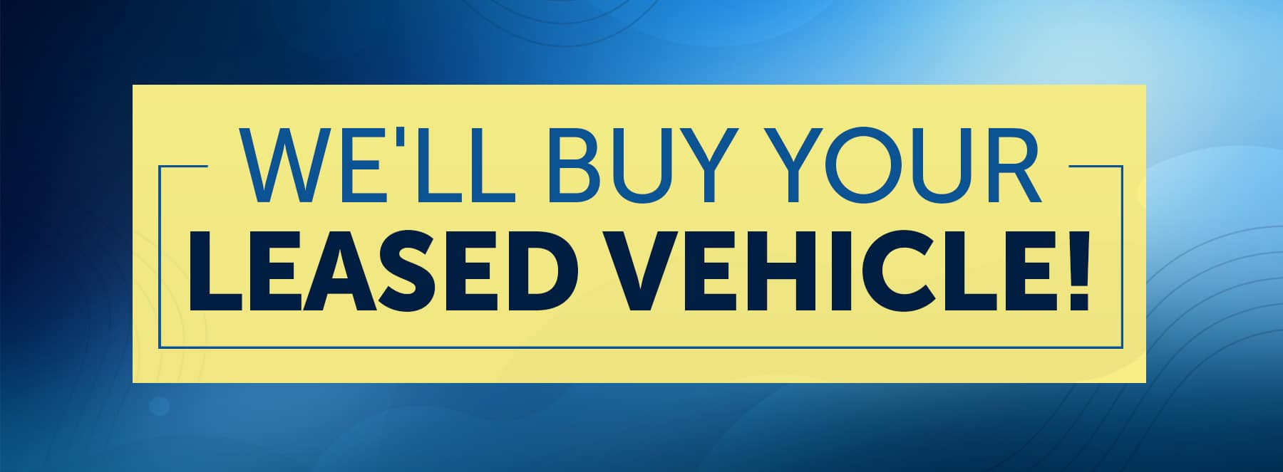 We Will Buy Your Leased Vehicle