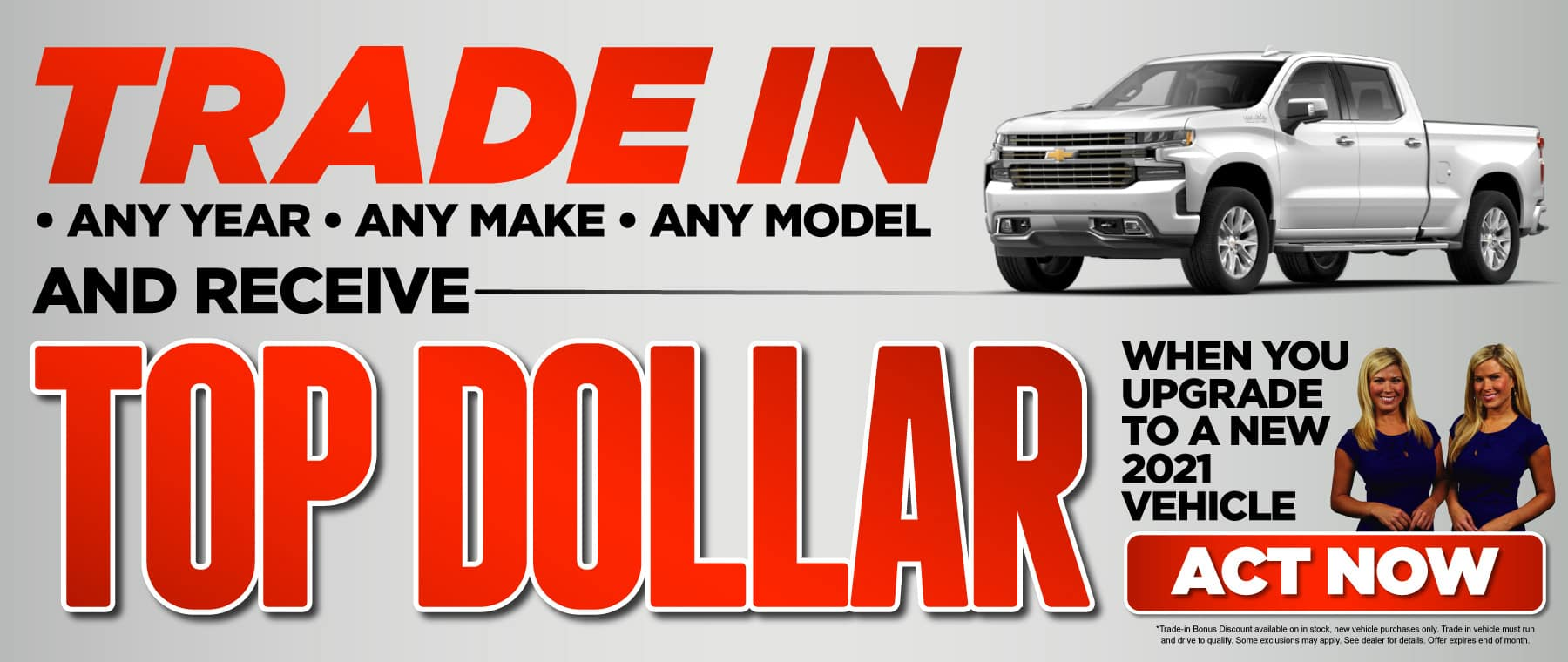 Trade in any year, any make, any model and receive top dollar when you upgrade to a new 2021 vehicle | ACT NOW